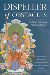 Dispeller of Obstacles The Heart Practice of Padmasambhava Translated by Erik Pema Kunsang, Compiled and edited by Marcia Schmidt