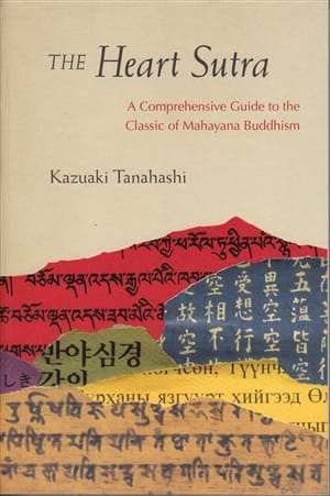 The Heart Sutra <br>A Comprehensive Guide to the Classic of Mahayana Buddhism <br>By Kazuaki Tanahashi