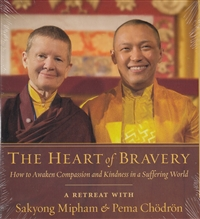 The Heart of Bravery: How to Awaken Compassion and Kindness in a Suffering World ~ A Retreat with Sakyong Mipham and Pema Chodron on 4 CDs