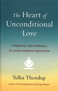 The Heart of Unconditional Love <br>by Tulku Thondup