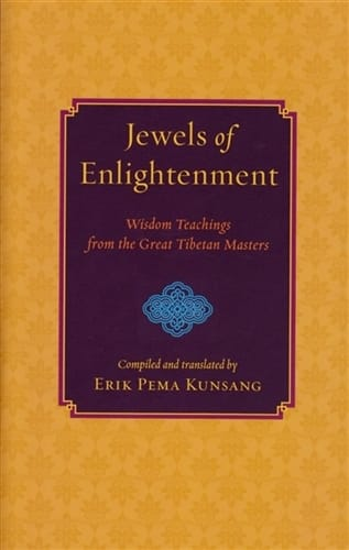 Jewels of Enlightenment <br>Wisdom Teachings from the Great Tibetan Masters <br>Compiled and translated by Erik Pema Kunsang