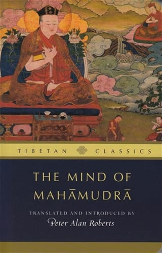 The Mind of Mahamudra <br>Advice from the Kagyu Masters <br>Translated and introduced by Peter Alan Roberts