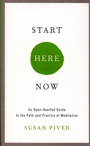 Start Here Now <br>An Open-Hearted Guide to the Path and Practice of Meditation <br>by Susan Piver