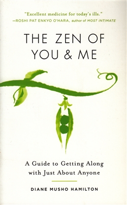 The Zen of You & Me A Guide to Getting Along with Just About Anyone by Diane Musho Hamilton