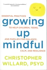 Growing Up Mindful <br>by Christopher Willard