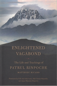 Enlightened Vagabond: The Life and Teachings of Patrul Rinpoche, Collected and translated from the Tibetan by Matthieu Ricard
