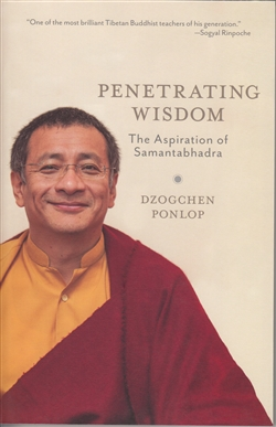 Penetrating Wisdom: The Aspiration of Samantabhadra by The Dzogchen Ponlop Rinpoche Paperback