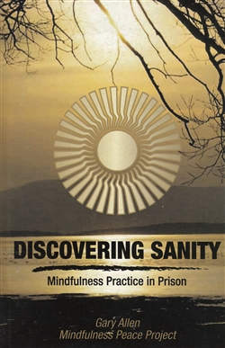 Discovering Sanity: Mindfulness Practice in Prison by Gary Allen