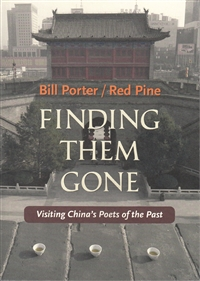 Finding Them Gone: Visiting China's Poets of the Past by Bill Porter / Red Pine