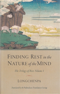 Finding Rest in the Nature of the Mind: The Trilogy of Rest, Volume 1 by Longchenpa