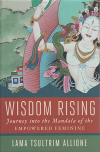 Wisdom Rising: Journey into the Mandala of the Empowered Feminine by Lama Tsultrim Allione
