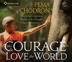 The Courage to Love the World: Discovering Compassion, Strength & Joy Through Tonglen Meditation by Pema Chodron on 4 CDs