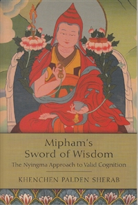 Mipham's Sword of Wisdom ~ The Nyingma Approach to Valid Cognition by Khenchen Palden Sherab