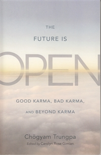 The Future is Open: Good Karma, Bad Karma, and Beyond Karma by Chogyam Trungpa