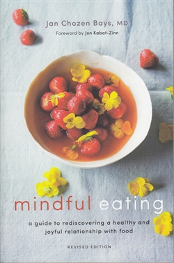 Eating Mindfully A Guide to Rediscovering a Healthy and Joyful Relationship with Food by Jan Chozen Bays, MD