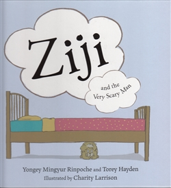Ziji and the Very Scary Man by Yongey Mingyur Rinpoche and Torey Hayden Illustrated by Charity Larrison