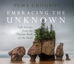 Embracing the Unknown: Life Lessons from the Tibetan Book of the Dead by Pema Chodron on 3 CDs