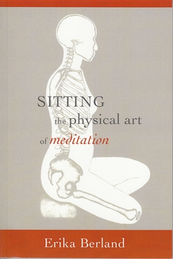 Sitting: the Physical Art of Meditation by Erika Berland