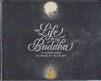 The Life of the Buddha by Heather Sanche, Illustrated by Tara Di Gesu