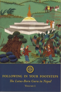 Following in Your Footsteps ~ The Lotus-Born Guru in Nepal Volume I