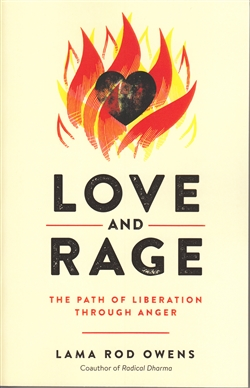 Love and Rage : The Path of Liberation Through Anger by Lama Rod Owens