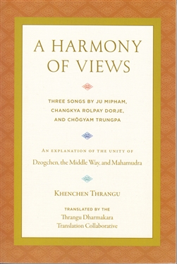 A Harmony of Views: An Explanation of the Unity of Dzogchen, the Middle Way, and Mahamudra by Khenchen Thrangu Rinpoche