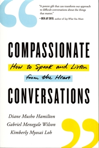 Compassionate Conversations ~ How to Speak and Listen from the Heart ~ by Diane Musho Hamilton, Gabriel Menegale Wilson, and Kimberly Myosai Loh