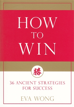 How to Win ~ 36 Ancient Strategies for Success by Eva Wong
