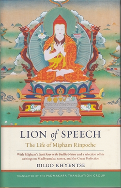 Lion of Speech: The Life of Mipham Rinpoche by Dilgo Khyentse Rinpoche