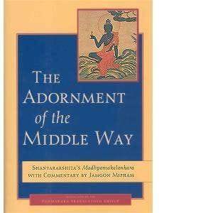 The Adornment of the Middle Way by Shantarakshita, commentary by Jamgon Mipham