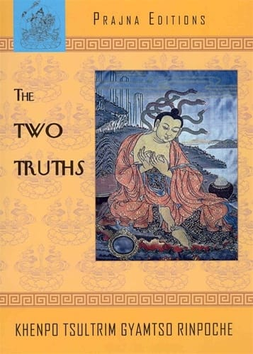 The Two Truths by Khenpo Tsultrim Gyamtso Rinpoche