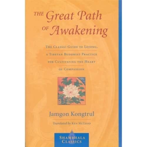 The Great Path of Awakening: A Commentary on the Mahayana Teachings of the Seven Points of Mind Training -- by Jamgon Kongtrul