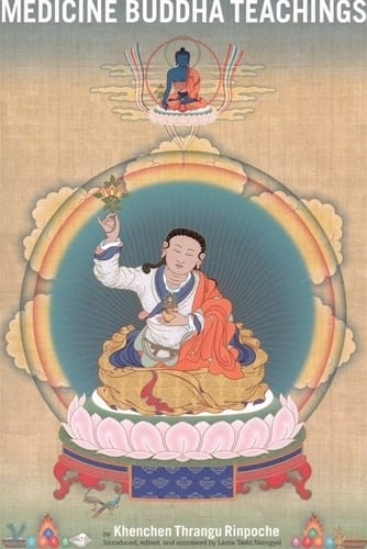 Medicine Buddha Teachings -- by Khenchen Thrangu Rinpoche