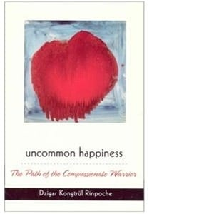 Uncommon Happiness <br>The Path of the Compassionate Warrior <br>by Dzigar Kongtrul Rinpoche