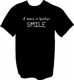 If More is Better Smile T-Shirt