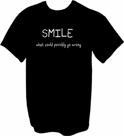 Smile What Could Possibly Go Wrong T-Shirt