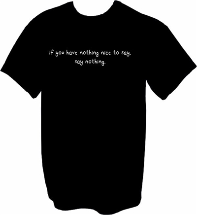 If You Have Nothing Nice To Say, Say Nothing T-Shirt