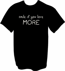 Smile If You Love More T-Shirt