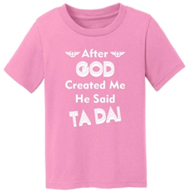 After God Created Me He Said Ta Da Toddler Infant T-Shirt Pink