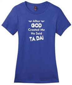 After God Created Me He Said Ta Da Women's T-Shirt Blue