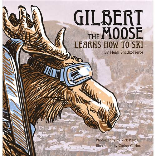 Gilbert the Moose Learns to Ski Book by Author Heidi Shadix-Pieros