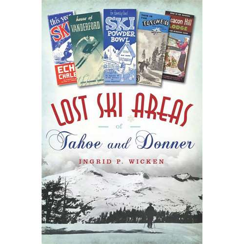 Lost Ski Areas of Tahoe and Donner, Signed by Author Ingrid P. Wicken, 192 Pages