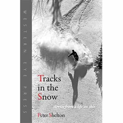 Tracks in the Snow: Stories from a Life on Skis by Peter Shelton