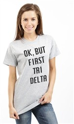 OK BUT FIRST DELTA DELTA DELTA UNSEX TEE
