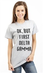 OK BUT FIRST DELTA GAMMA UNISEX T SHIRT