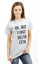 OK BUT FIRST DELTA ZETA UNISEX TEE