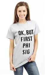OK BUT FIRST PHI SIGMA SIGMA UNISEX T SHIRT