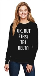 OK BUT FIRST DELTA DELTA DELTA CREWNECK SWEATER