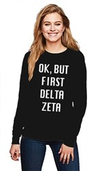 DELTA ZETA OK BUT FIRST CREWNECK