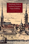 Hamburg's Role in Northern European Organ Building by Gustav Fock, translated and edited by Lynn Edwards and Edward C. Pepe, with a forward and appendix by Harald Vogel.